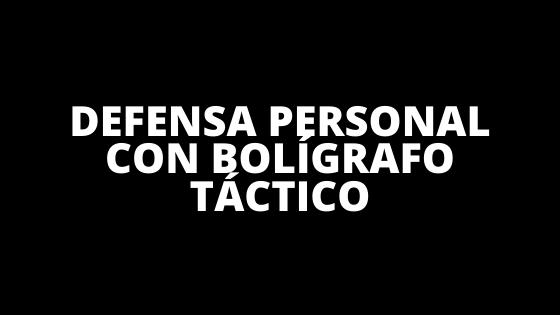 Defensa Personal con Bolígrafo Táctico